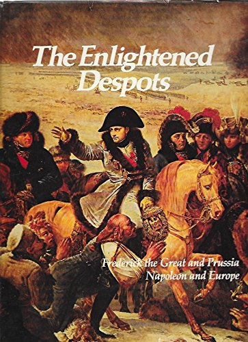 The Enlightened Despots: Frederick the Great and: Ron W. Walden,