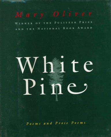 White Pine: Poems and Prose Poems (0151001316) by Mary Oliver