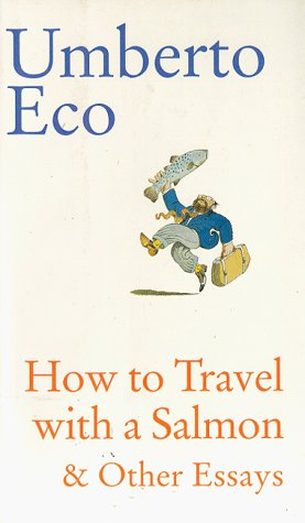 9780151001361: How to Travel With a Salmon & Other Essays