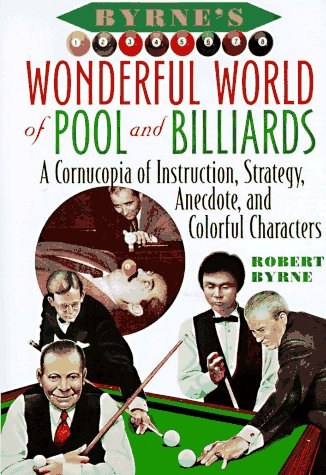 9780151001668: Byrne's Wonderful World of Pool and Billiards: A Cornucopia of Instruction, Strategy, Anecdote, and Colorful Characters