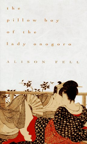 The Pillow Boy of the Lady Onogoro: Fell, Alison