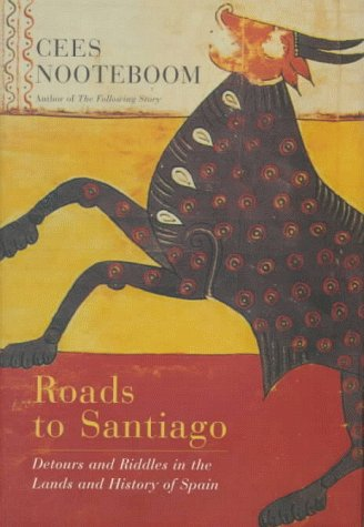 9780151001972: Roads to Santiago: Detours and Riddles in the Lands and History of Spain