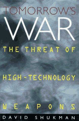 Tomorrow's War: The Threat of High-Technology Weapons: Shukman, David