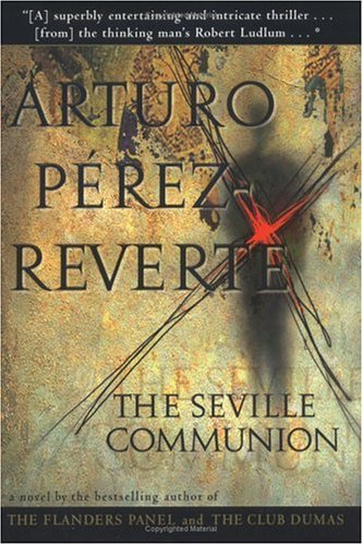 The Seville Communion: Pérez-Reverte, Arturo; Soto, Sonia (translator)