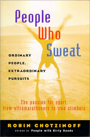 9780151002863: People Who Sweat: Ordinary People, Extraordinary Pursuits