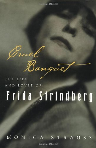 9780151002900: Cruel Banquet: The Life and Loves of Frida Strindberg