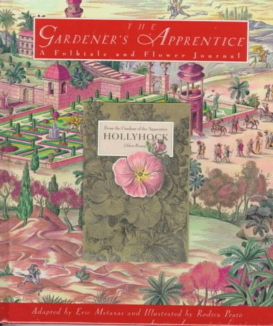 The Gardener's Apprentice: A Folktale and Flower Journal (0151003009) by Metaxas, Eric