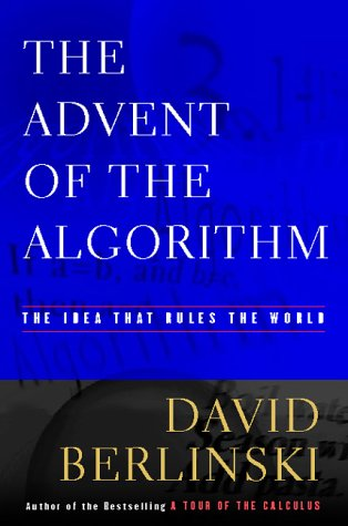 The advent of the algorithm : the idea that rules the world.: Berlinski, David.