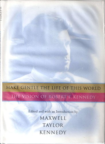 9780151003563: Make Gentle the Life of This World: The Vision of Robert F. Kennedy