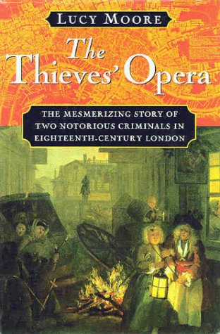9780151003648: The Thieves' Opera: The Mesmerizing Story of Two Notorious Criminals in Eighteenth-Century London