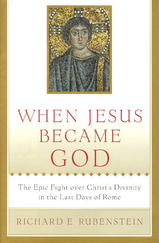9780151003686: When Jesus Became God: The Epic Fight Over Christ's Divinity in the Last Days of Rome