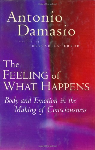 9780151003693: The Feeling of What Happens: Body and Emotion in the Making of Consciousness
