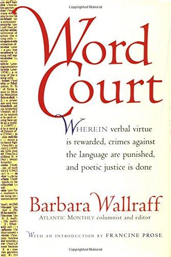 Word Court: Wherein verbal virtue is rewarded,: Barbara Wallraff
