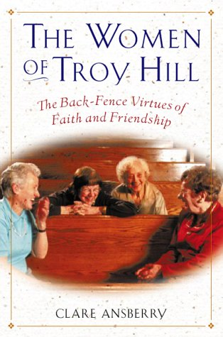 9780151004003: The Women of Troy Hill: The Back-Fence Virtues of Faith and Friendship