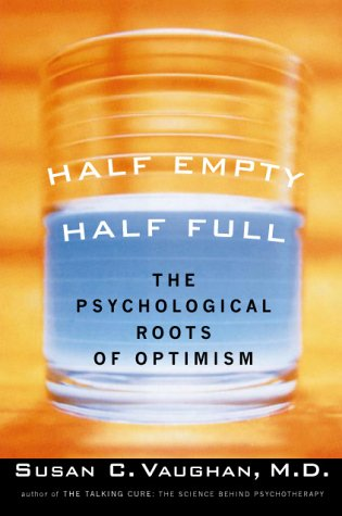 9780151004010: Half Empty, Half Full: The Psychological Roots of Optimism