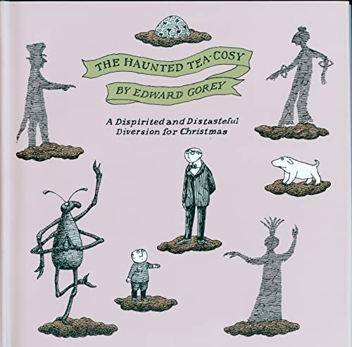 The Haunted Tea Cosy : A Dispirited and Distasteful Diversion for Christmas: Edward Gorey