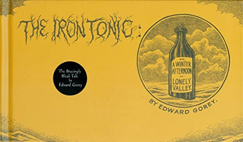 The Iron Tonic: Or, A Winter Afternoon: Gorey, Edward