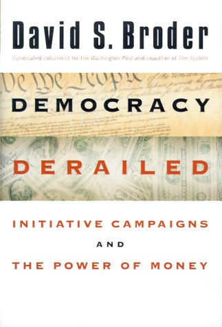 Democracy Derailed: Initiative Campaigns and the Power of Money: Broder, David S.