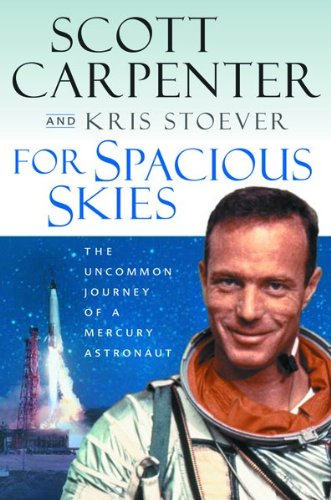 For Spacious Skies: The Uncommon Journey of a Mercury Astronaut: Stoever, Kristen, and Carpenter, ...