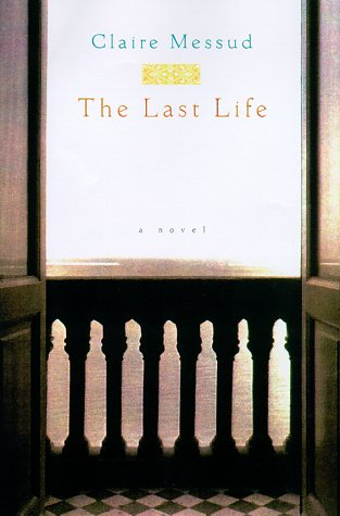The Last Life: A Novel (0151004714) by Messud, Claire
