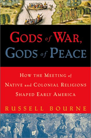 Gods of War, Gods of Peace: How the Meeting of Native and Colonial Religions Shaped Early America (015100501X) by Russell Bourne