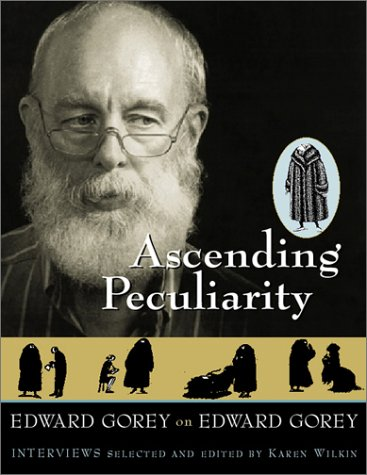9780151005048: Ascending Peculiarity: Edward Gorey on Edward Gorey