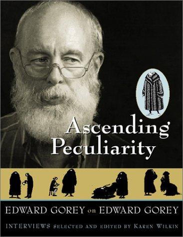 9780151005048: Ascending Peculiarity: Edward Gorey on Edward Gorey