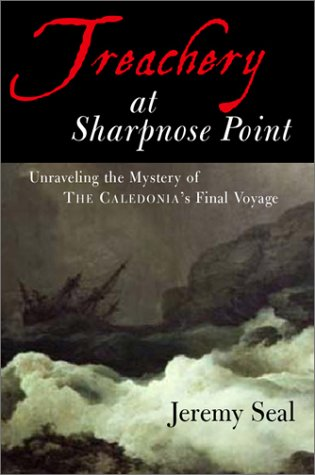 9780151005246: Treachery at Sharpnose Point: Unraveling the Mystery of the Caledonia's Final Voyage