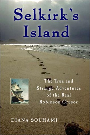 9780151005260: Selkirk's Island: The True and Strange Adventures of the Real Robinson Crusoe