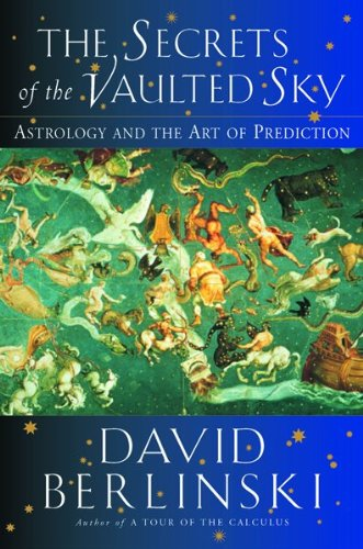 The Secrets of the Vaulted Sky: Astrology and the Art of Prediction (0151005273) by David Berlinski