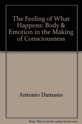 9780151005314: The Feeling of What Happens: Body & Emotion in the Making of Consciousness