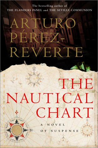 The Nautical Chart (Signed First Edition): Arturo Perez-Reverte