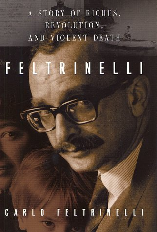 9780151005581: Feltrinelli: A Story of Riches, Revolution, and Violent Death