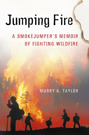 Jumping Fire: A Smokejumper's Memoir of Fighting Wildfire in the West {FIRST EDITION}