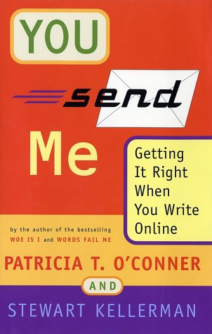 You Send Me: Getting It Right When You Write Online (0151005931) by O'Conner, Patricia T.; Kellerman, Stewart