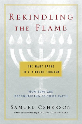 Rekindling The Flame: The Many Paths To A Vibrant Judaism.: Osherson, Samuel.