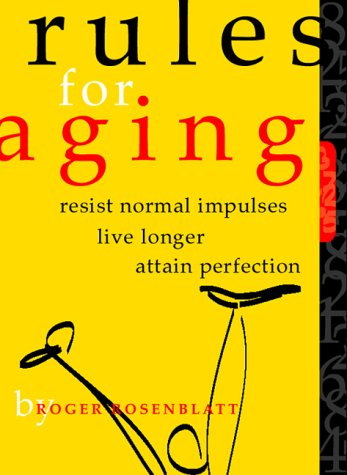 9780151006595: Rules for Aging: Resist Normal Impulses, Live Longer, Attain Perfection