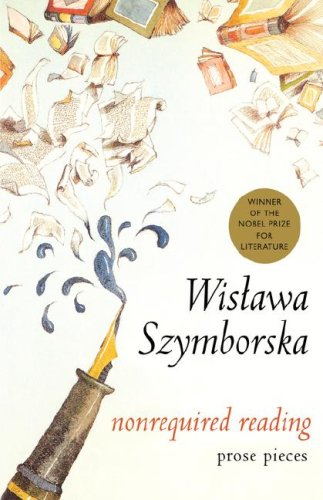 Nonrequired Reading: Prose Pieces (9780151006601) by Wislawa Szymborska; Clare Cavanagh