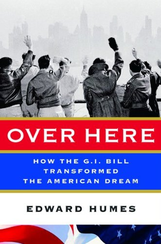 9780151007103: Over Here: How the G.I. Bill Transformed the American Dream