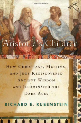 9780151007202: Aristotle's Children: How Christians, Muslims, and Jews Rediscovered Ancient Wisdom and Illuminated the Middle Ages