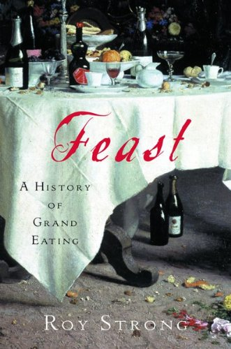 Feast: A History of Grand Eating.: STRONG, Roy.