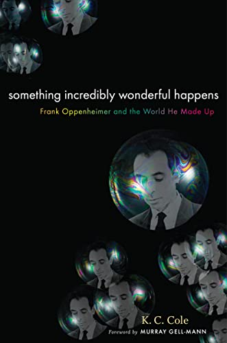 9780151008223: Something Incredibly Wonderful Happens: Frank Oppenheimer and the world he made up