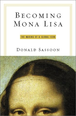 9780151008285: Becoming Mona Lisa: The Making of a Global Icon