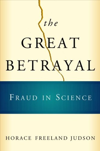 THE GREAT BETRAYAL. FRAUD IN SCIENCE: JUDSON, H. F.