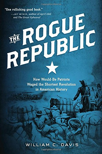 9780151009251: The Rogue Republic: How Would-Be Patriots Waged the Shortest Revolution in American History
