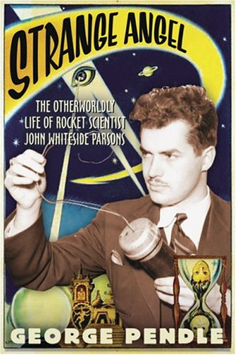 9780151009978: Strange Angel: The Otherworldly Life of Rocket Scientist John Whiteside Parsons