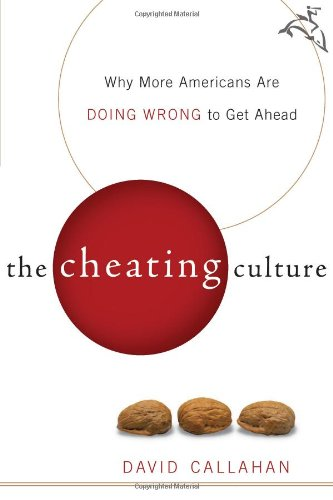 The Cheating Culture: Why More Americans Are Doing Wrong to Get Ahead: Callahan, David