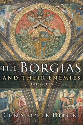 The Borgias and Their Enemies: 1431-1519: Hibbert, Christopher