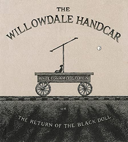 The Willowdale Handcar: or the Return of the Black Doll: Edward Gorey