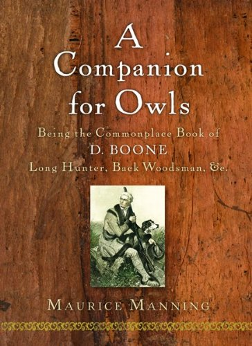 9780151010493: A Companion for Owls: Being the Commonplace Book of D. Boone, Long Hunter, Back Woodsman, Etc